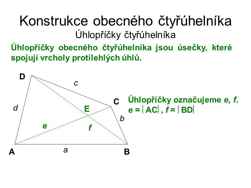 Konstrukce obecného čtyřúhelníka Úhlopříčky čtyřúhelníka Úhlopříčky obecného čtyřúhelníka jsou úsečky, které spojují vrcholy protilehlých úhlů.