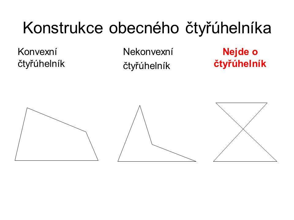 Konstrukce obecného čtyřúhelníka Konvexní čtyřúhelník Nekonvexní čtyřúhelník Nejde o čtyřúhelník