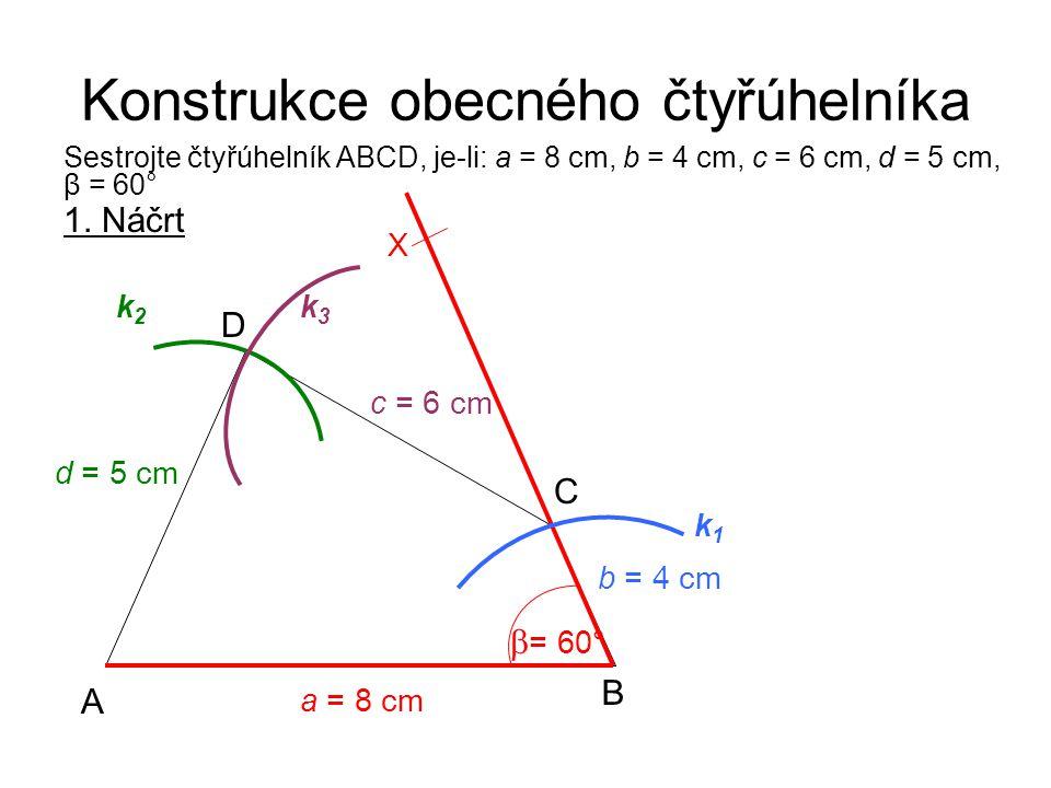 Konstrukce obecného čtyřúhelníka Sestrojte čtyřúhelník ABCD, je-li: a = 8 cm, b = 4 cm, c = 6 cm, d = 5 cm, β = 60° 1.