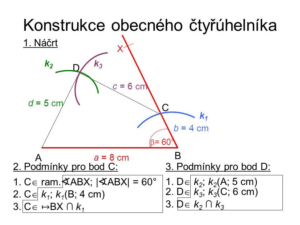 Konstrukce obecného čtyřúhelníka 2. C  k 1 ; k 1 (B; 4 cm) 1.