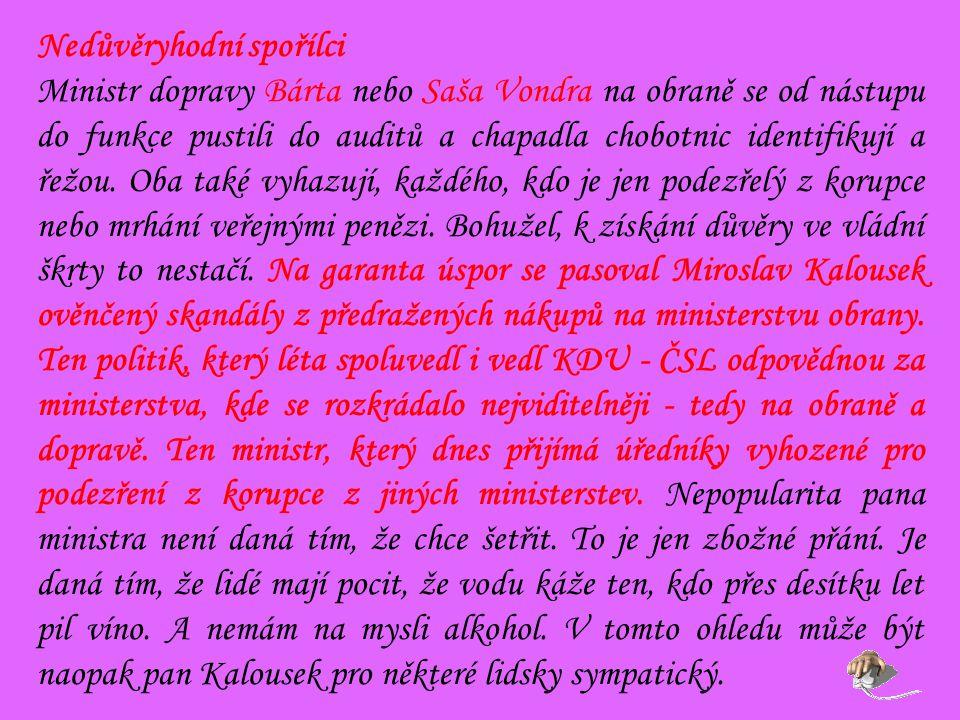 Nedůvěryhodní spořílci Ministr dopravy Bárta nebo Saša Vondra na obraně se od nástupu do funkce pustili do auditů a chapadla chobotnic identifikují a řežou.