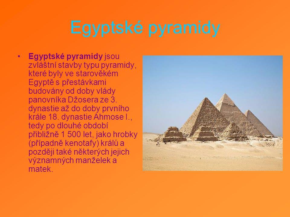Egyptské pyramidy Egyptské pyramidy jsou zvláštní stavby typu pyramidy, které byly ve starověkém Egyptě s přestávkami budovány od doby vlády panovníka Džosera ze 3.