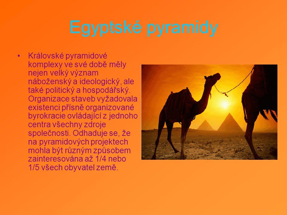 Egyptské pyramidy Královské pyramidové komplexy ve své době měly nejen velký význam náboženský a ideologický, ale také politický a hospodářský. Organi