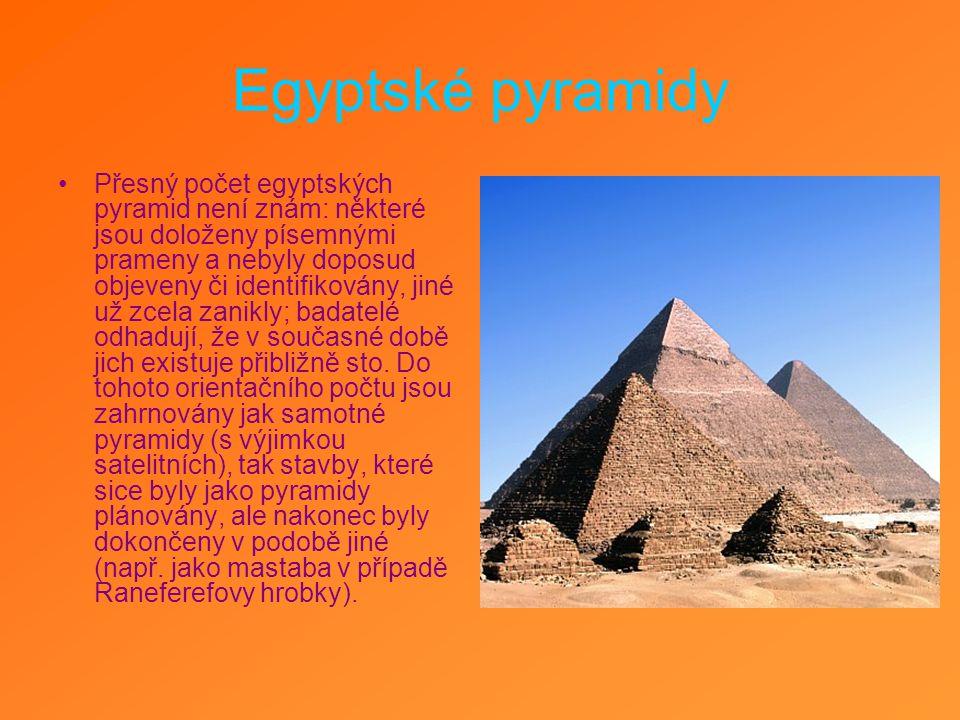 Egyptské pyramidy Přesný počet egyptských pyramid není znám: některé jsou doloženy písemnými prameny a nebyly doposud objeveny či identifikovány, jiné