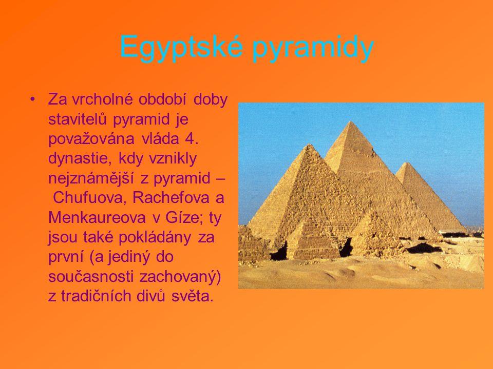 Egyptské pyramidy Za vrcholné období doby stavitelů pyramid je považována vláda 4. dynastie, kdy vznikly nejznámější z pyramid – Chufuova, Rachefova a