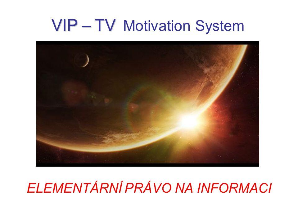 ELEMENTÁRNÍ PRÁVO NA INFORMACI VIP – TV VIP – TV Motivation System