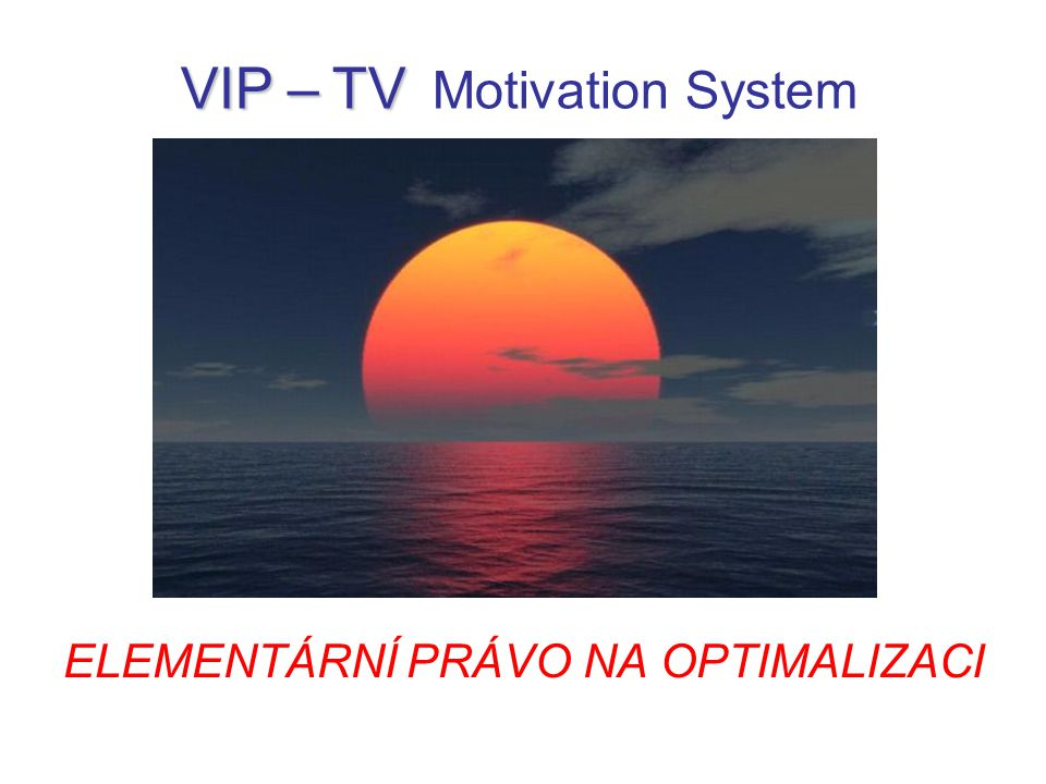 ELEMENTÁRNÍ PRÁVO NA OPTIMALIZACI VIP – TV VIP – TV Motivation System