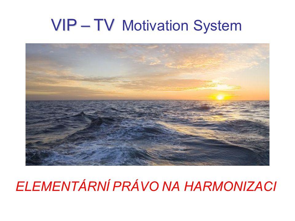 ELEMENTÁRNÍ PRÁVO NA HARMONIZACI VIP – TV VIP – TV Motivation System
