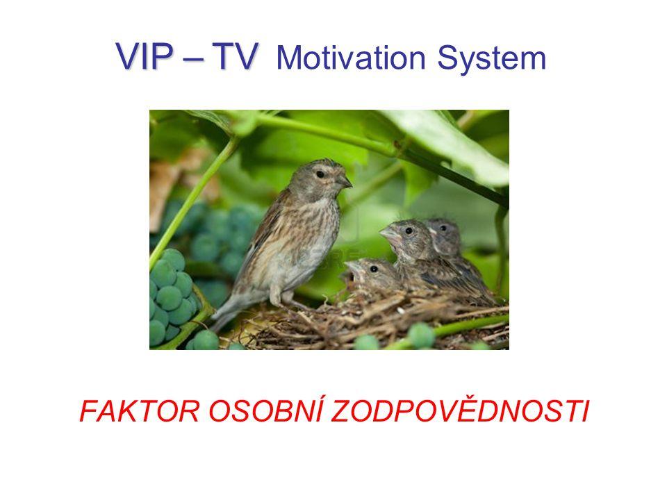 FAKTOR OSOBNÍ ZODPOVĚDNOSTI VIP – TV VIP – TV Motivation System