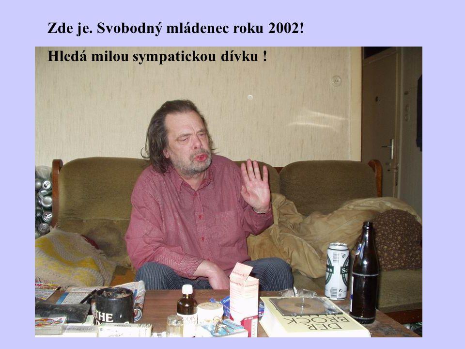 Zde je. Svobodný mládenec roku 2002! Hledá milou sympatickou dívku !