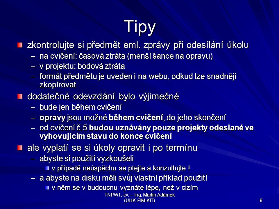 TNPW1, cv. – Ing. Martin Adámek (UHK-FIM-KIT) 8 Tipy zkontrolujte si předmět eml.