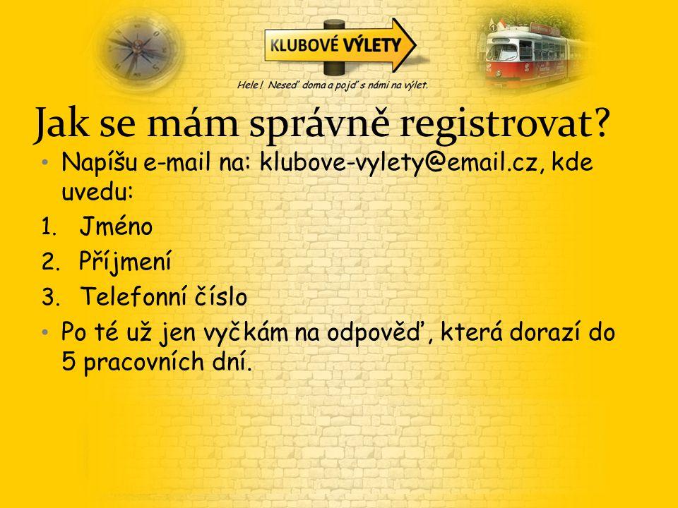Jak se mám správně registrovat. Napíšu e-mail na: klubove-vylety@email.cz, kde uvedu: 1.