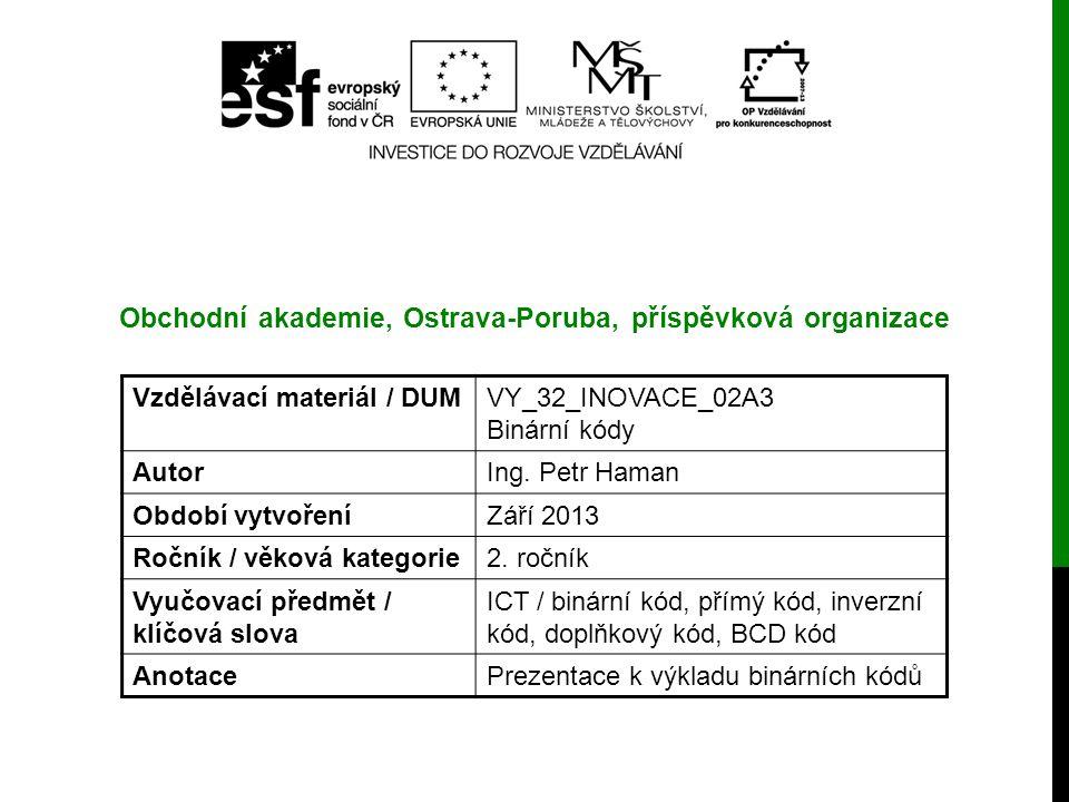 Vzdělávací materiál / DUMVY_32_INOVACE_02A3 Binární kódy AutorIng. Petr Haman Období vytvořeníZáří 2013 Ročník / věková kategorie2. ročník Vyučovací p