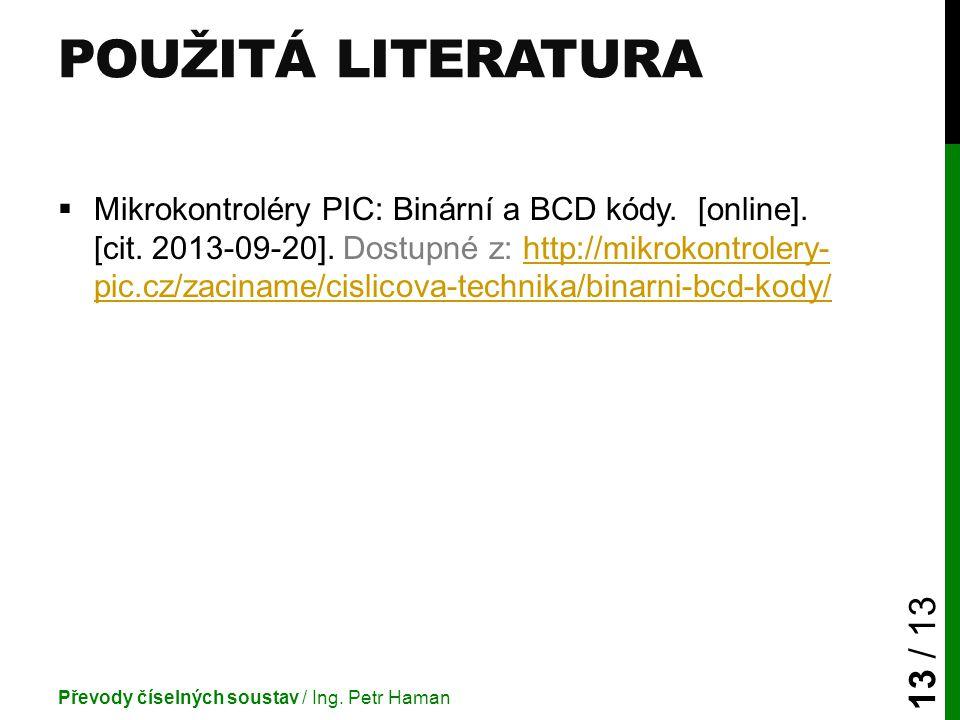 POUŽITÁ LITERATURA  Mikrokontroléry PIC: Binární a BCD kódy. [online]. [cit. 2013-09-20]. Dostupné z: http://mikrokontrolery- pic.cz/zaciname/cislico