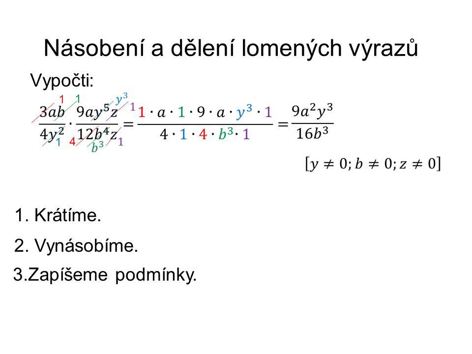 Násobení a dělení lomených výrazů Vypočti: 1. Krátíme. 1 4 1 1 2. Vynásobíme. 3.Zapíšeme podmínky.