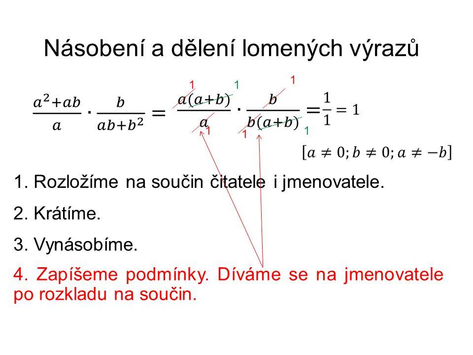 Násobení a dělení lomených výrazů Postup 1.Rozklad na součin 2.Krácení 3.Násobení 4.Podmínky