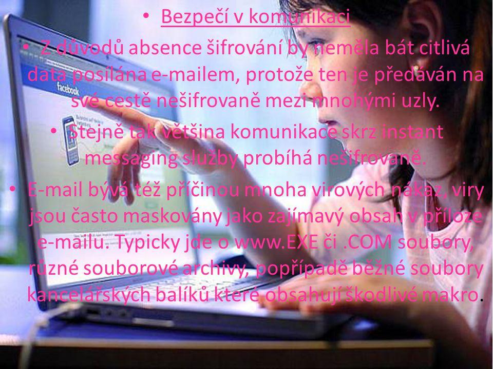 Bezpečí v komunikaci Z důvodů absence šifrování by neměla bát citlivá data posílána e-mailem, protože ten je předáván na své cestě nešifrovaně mezi mnohými uzly.