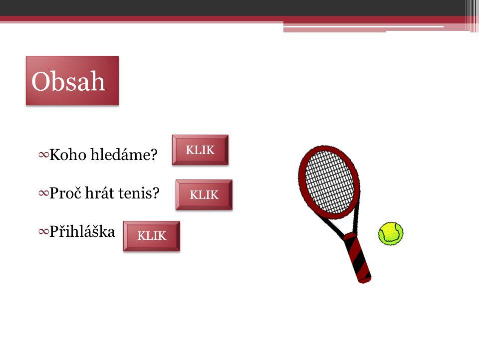 Obsah ∞ Koho hledáme ∞ Proč hrát tenis ∞ Přihláška KLIK