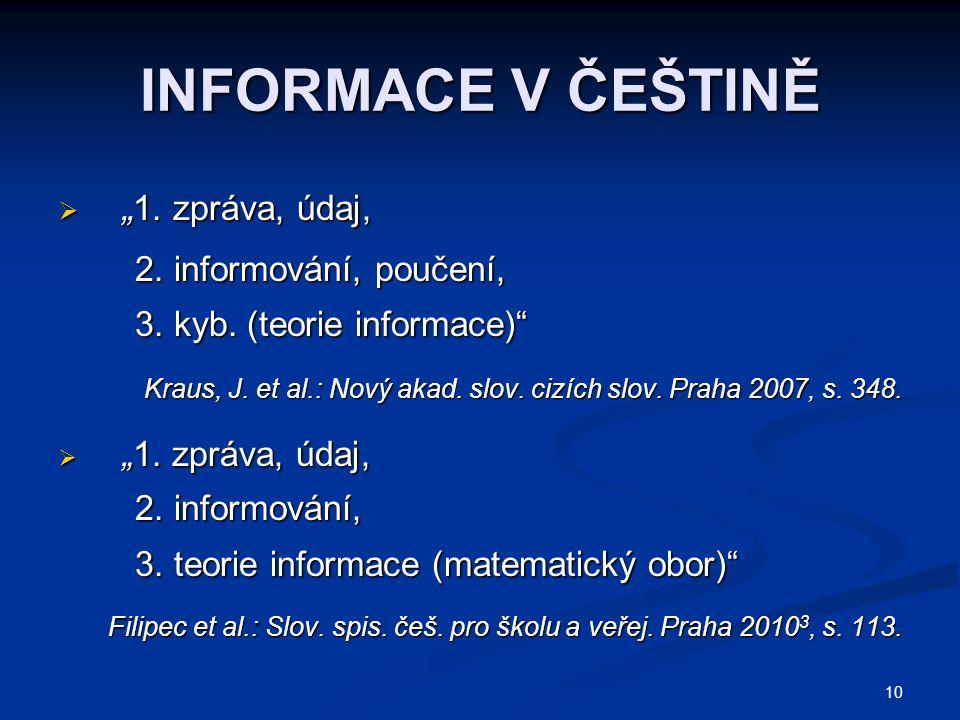 """10 INFORMACE V ČEŠTINĚ  """" 1. zpráva, údaj, 2. informování, poučení, 2. informování, poučení, 3. kyb. (teorie informace)"""" 3. kyb. (teorie informace)"""""""