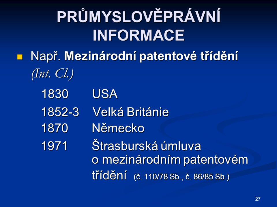 27 PRŮMYSLOVĚPRÁVNÍ INFORMACE Např. Mezinárodní patentové třídění Např. Mezinárodní patentové třídění (Int. Cl.) (Int. Cl.) 1830 USA 1830 USA 1852-3 V