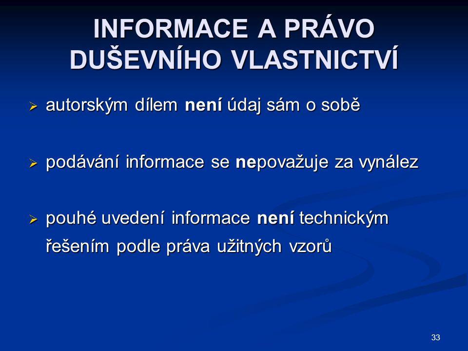 33 INFORMACE A PRÁVO DUŠEVNÍHO VLASTNICTVÍ  autorským dílem není údaj sám o sobě  podávání informace se nepovažuje za vynález  pouhé uvedení inform
