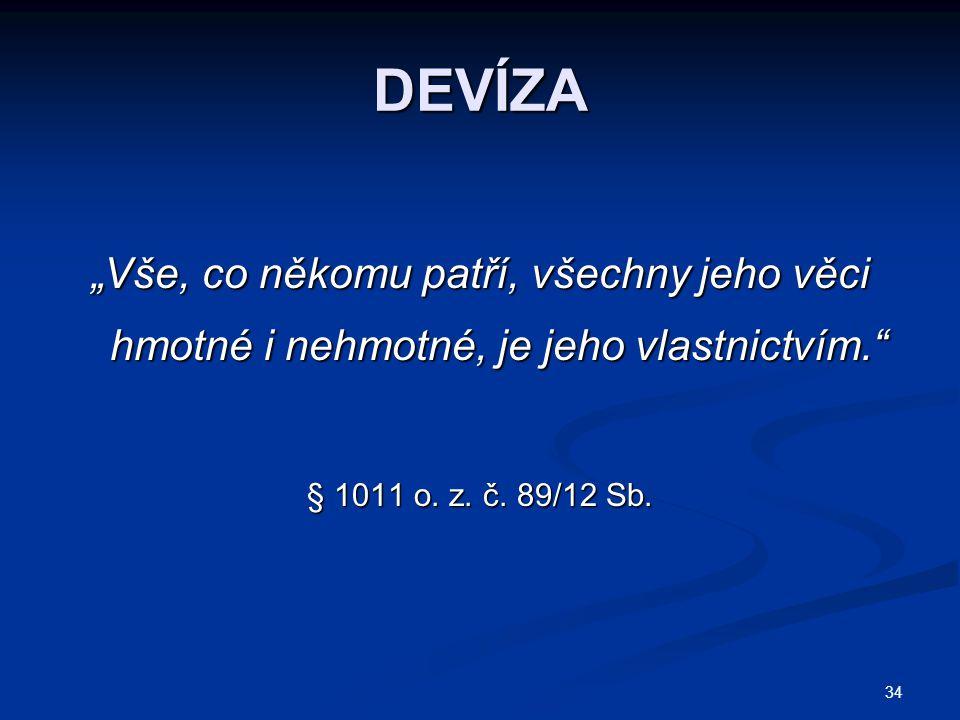 """34 DEVÍZA """"Vše, co někomu patří, všechny jeho věci hmotné i nehmotné, je jeho vlastnictvím."""" § 1011 o. z. č. 89/12 Sb."""