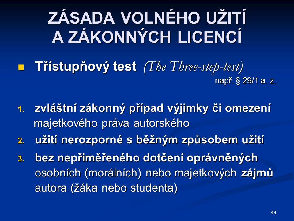 44 ZÁSADA VOLNÉHO UŽITÍ A ZÁKONNÝCH LICENCÍ Třístupňový test (The Three-step-test) Třístupňový test (The Three-step-test) např. § 29/1 a. z. 1. zvlášt