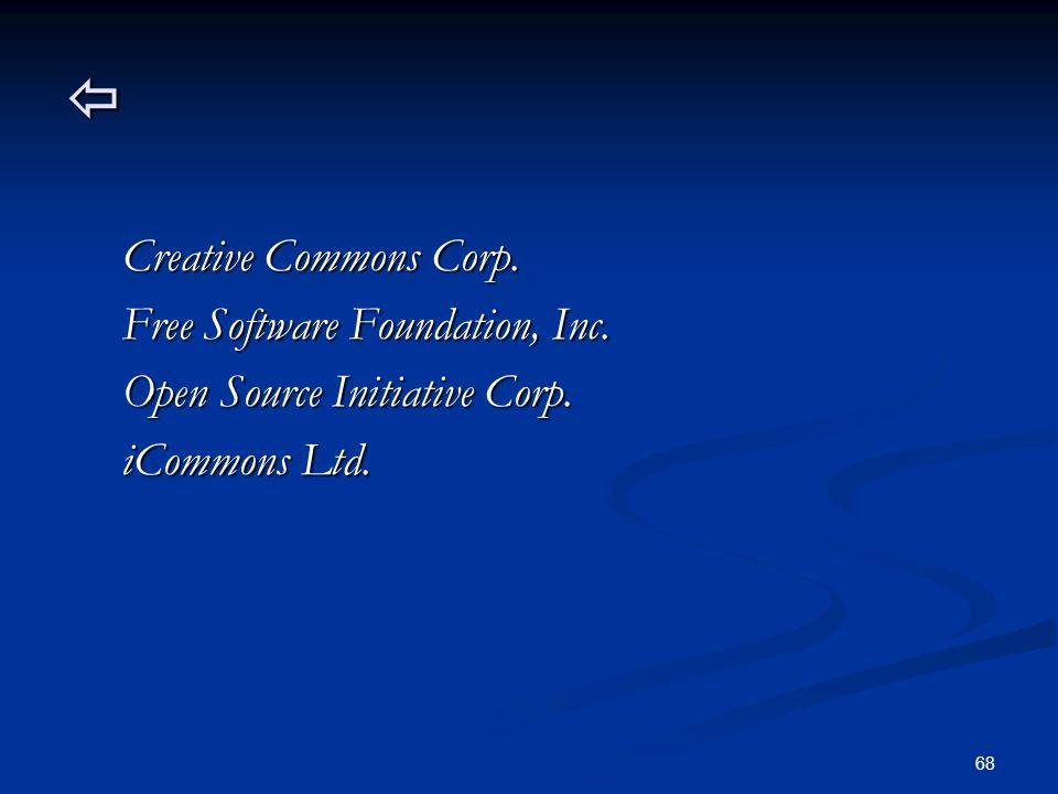 68  Creative Commons Corp. Creative Commons Corp. Free Software Foundation, Inc. Free Software Foundation, Inc. Open Source Initiative Corp. Open Sou