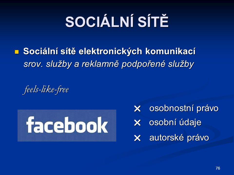 76 SOCIÁLNÍ SÍTĚ Sociální sítě elektronických komunikací Sociální sítě elektronických komunikací srov. služby a reklamně podpořené služby srov. služby