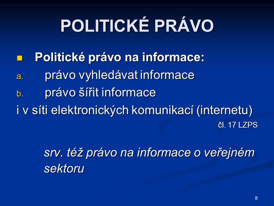 8 POLITICKÉ PRÁVO Politické právo na informace: Politické právo na informace: a. právo vyhledávat informace b. právo šířit informace i v síti elektron