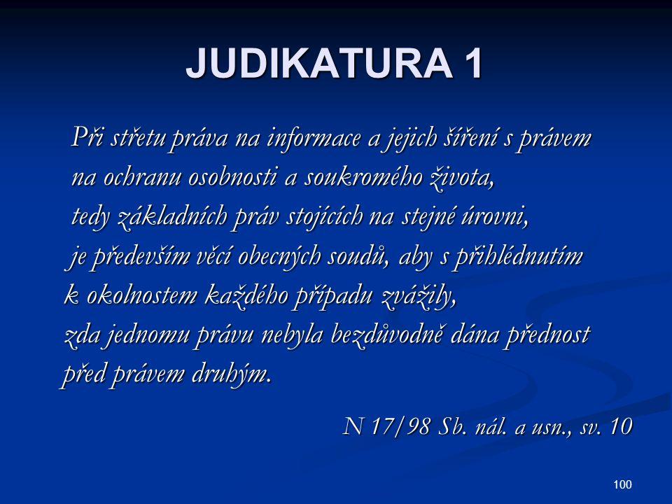 100 JUDIKATURA 1 Při střetu práva na informace a jejich šíření s právem Při střetu práva na informace a jejich šíření s právem na ochranu osobnosti a
