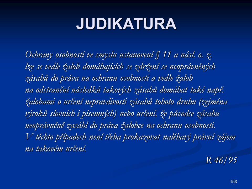 153 JUDIKATURA Ochrany osobnosti ve smyslu ustanovení § 11 a násl. o. z. Ochrany osobnosti ve smyslu ustanovení § 11 a násl. o. z. lze se vedle žalob