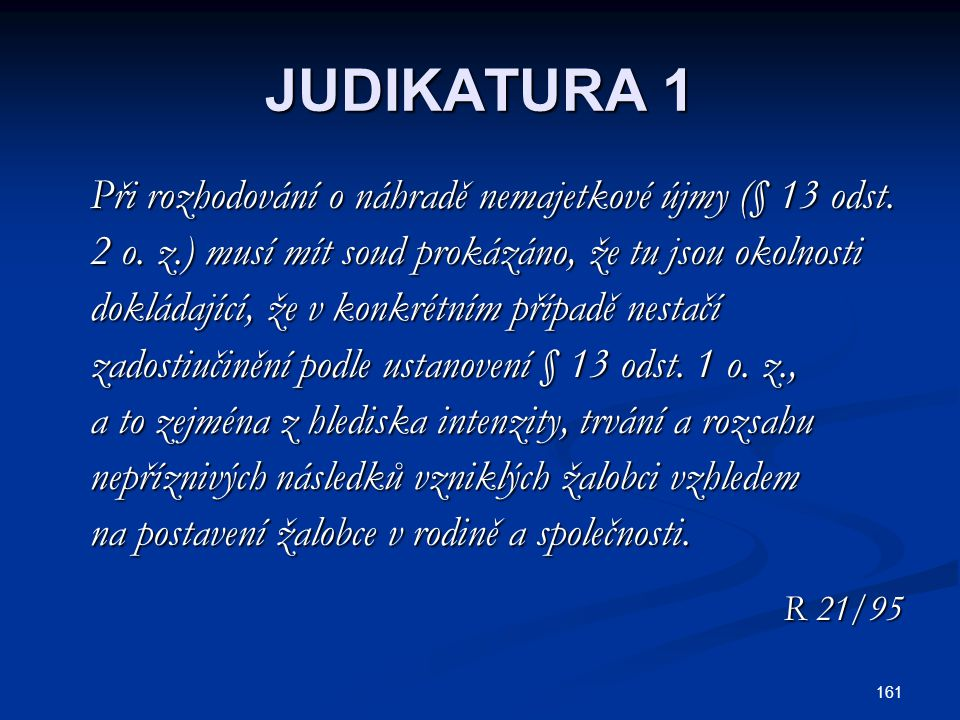 161 JUDIKATURA 1 Při rozhodování o náhradě nemajetkové újmy (§ 13 odst. Při rozhodování o náhradě nemajetkové újmy (§ 13 odst. 2 o. z.) musí mít soud