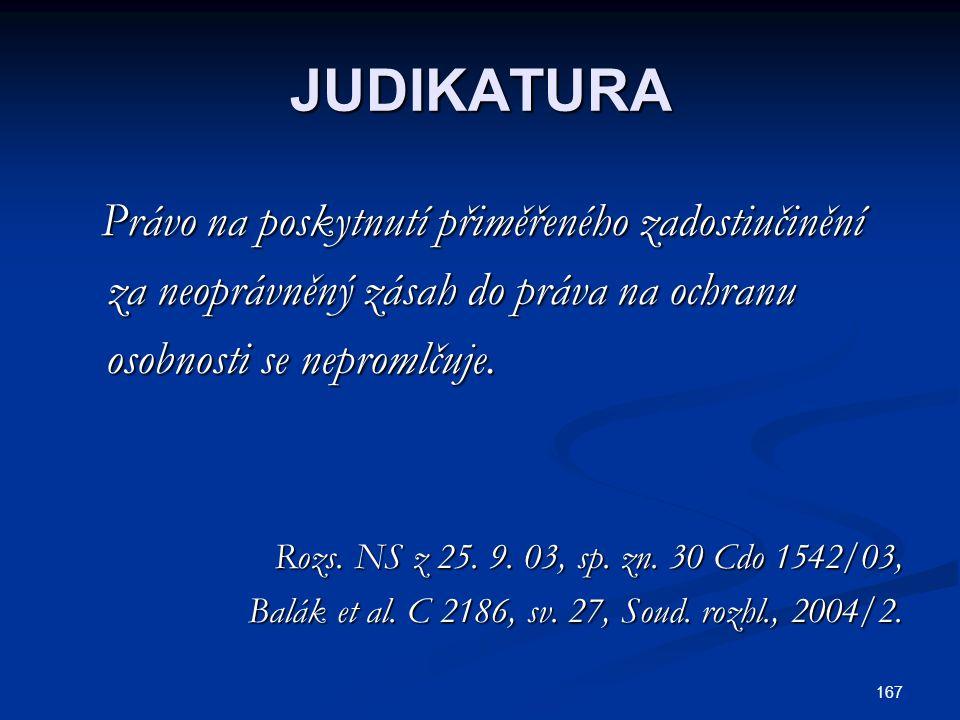 167 JUDIKATURA Právo na poskytnutí přiměřeného zadostiučinění Právo na poskytnutí přiměřeného zadostiučinění za neoprávněný zásah do práva na ochranu