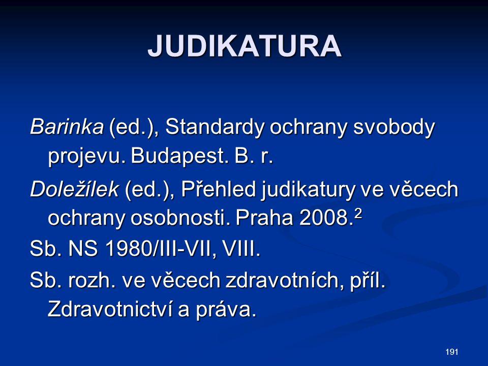 191 JUDIKATURA Barinka (ed.), Standardy ochrany svobody projevu. Budapest. B. r. Doležílek (ed.), Přehled judikatury ve věcech ochrany osobnosti. Prah
