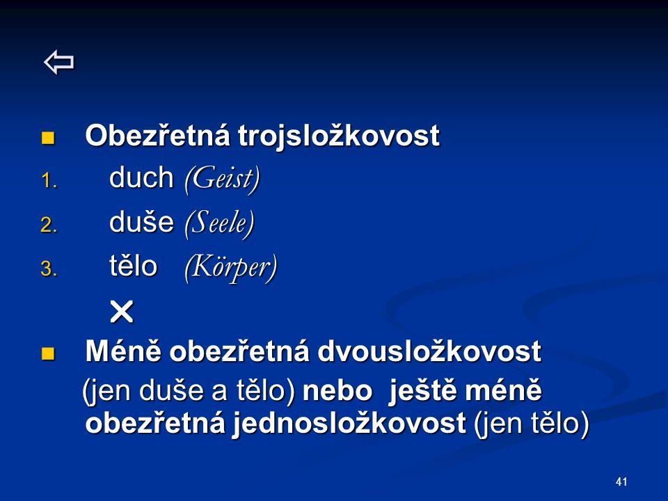 41  Obezřetná trojsložkovost Obezřetná trojsložkovost 1. duch (Geist) 2. duše (Seele) 3. tělo (Körper)  Méně obezřetná dvousložkovost Méně obezřetná