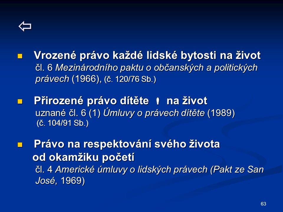 63  Vrozené právo každé lidské bytosti na život Vrozené právo každé lidské bytosti na život čl. 6 Mezinárodního paktu o občanských a politických čl.