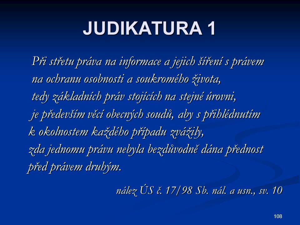 108 JUDIKATURA 1 Při střetu práva na informace a jejich šíření s právem Při střetu práva na informace a jejich šíření s právem na ochranu osobnosti a