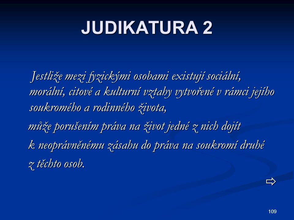 109 JUDIKATURA 2 Jestliže mezi fyzickými osobami existují sociální, morální, citové a kulturní vztahy vytvořené v rámci jejího soukromého a rodinného