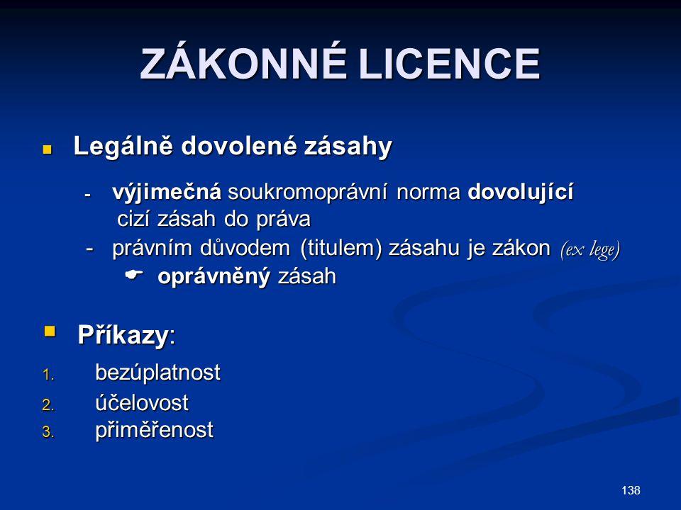 138 ZÁKONNÉ LICENCE Legálně dovolené zásahy Legálně dovolené zásahy - výjimečná soukromoprávní norma dovolující - výjimečná soukromoprávní norma dovol
