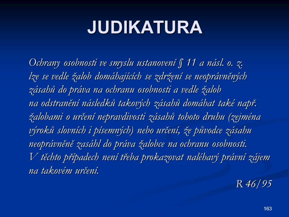 163 JUDIKATURA Ochrany osobnosti ve smyslu ustanovení § 11 a násl. o. z. Ochrany osobnosti ve smyslu ustanovení § 11 a násl. o. z. lze se vedle žalob