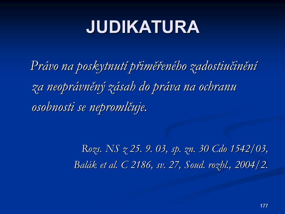 177 JUDIKATURA Právo na poskytnutí přiměřeného zadostiučinění Právo na poskytnutí přiměřeného zadostiučinění za neoprávněný zásah do práva na ochranu