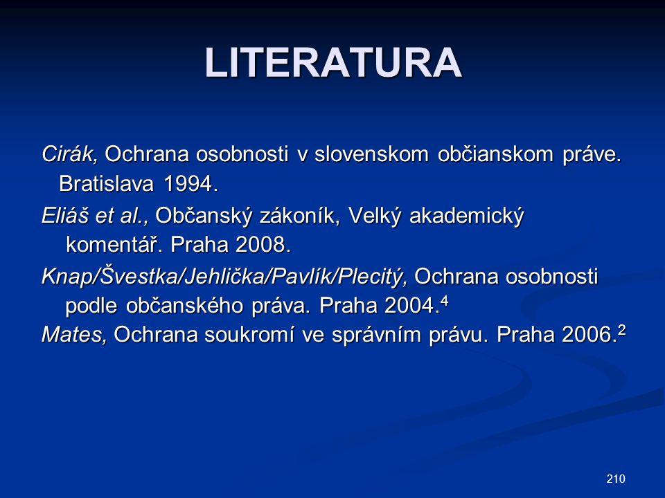 210 LITERATURA Cirák, Ochrana osobnosti v slovenskom občianskom práve. Bratislava 1994. Bratislava 1994. Eliáš et al., Občanský zákoník, Velký akademi