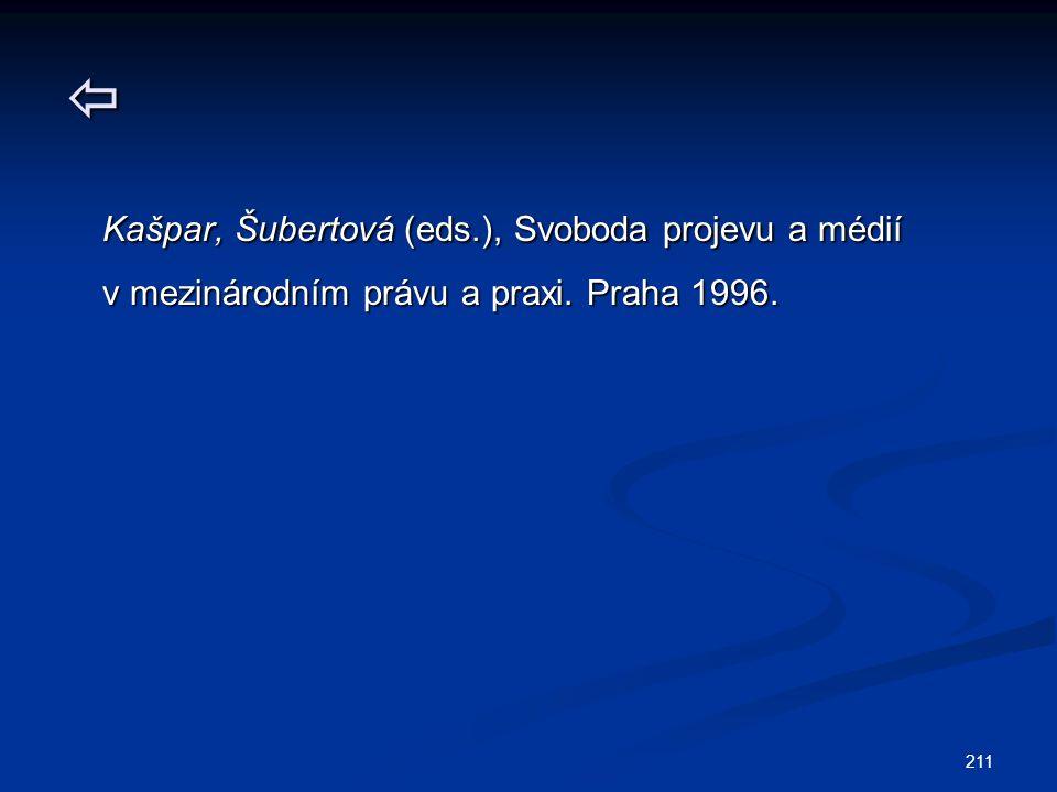 211  Kašpar, Šubertová (eds.), Svoboda projevu a médií Kašpar, Šubertová (eds.), Svoboda projevu a médií v mezinárodním právu a praxi. Praha 1996. v
