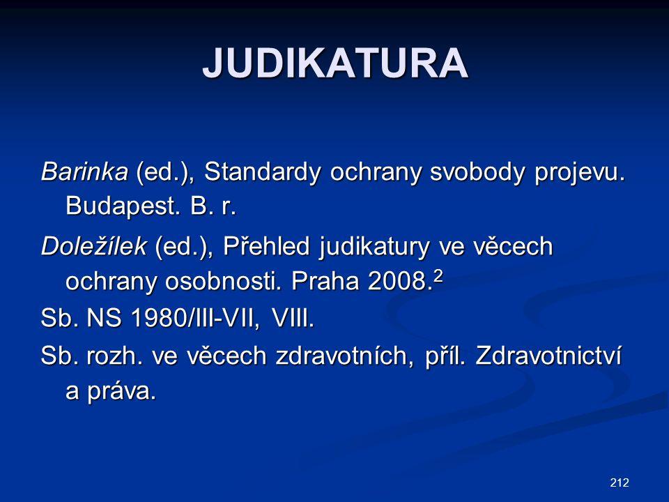 212 JUDIKATURA Barinka (ed.), Standardy ochrany svobody projevu. Budapest. B. r. Doležílek (ed.), Přehled judikatury ve věcech ochrany osobnosti. Prah