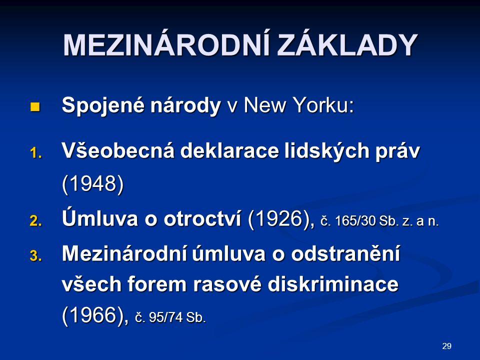 29 MEZINÁRODNÍ ZÁKLADY Spojené národy v New Yorku: Spojené národy v New Yorku: 1. Všeobecná deklarace lidských práv (1948) 2. Úmluva o otroctví (1926)