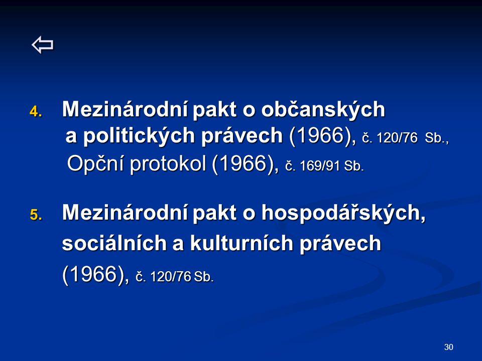 30  4. Mezinárodní pakt o občanských a politických právech (1966), č. 120/76 Sb., a politických právech (1966), č. 120/76 Sb., Opční protokol (1966),