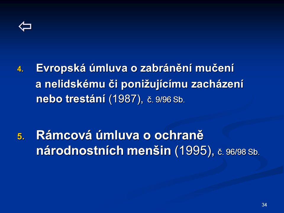 34  4. Evropská úmluva o zabránění mučení a nelidskému či ponižujícímu zacházení nebo trestání (1987), č. 9/96 Sb. a nelidskému či ponižujícímu zachá