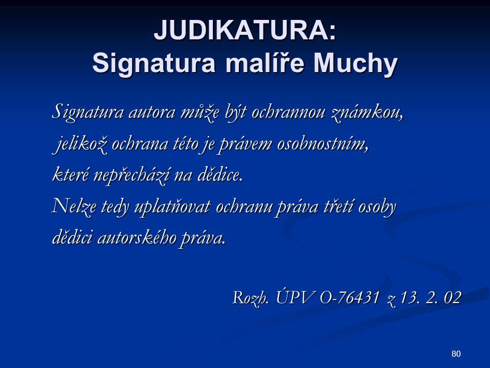 80 JUDIKATURA: Signatura malíře Muchy Signatura autora může být ochrannou známkou, Signatura autora může být ochrannou známkou, jelikož ochrana této j