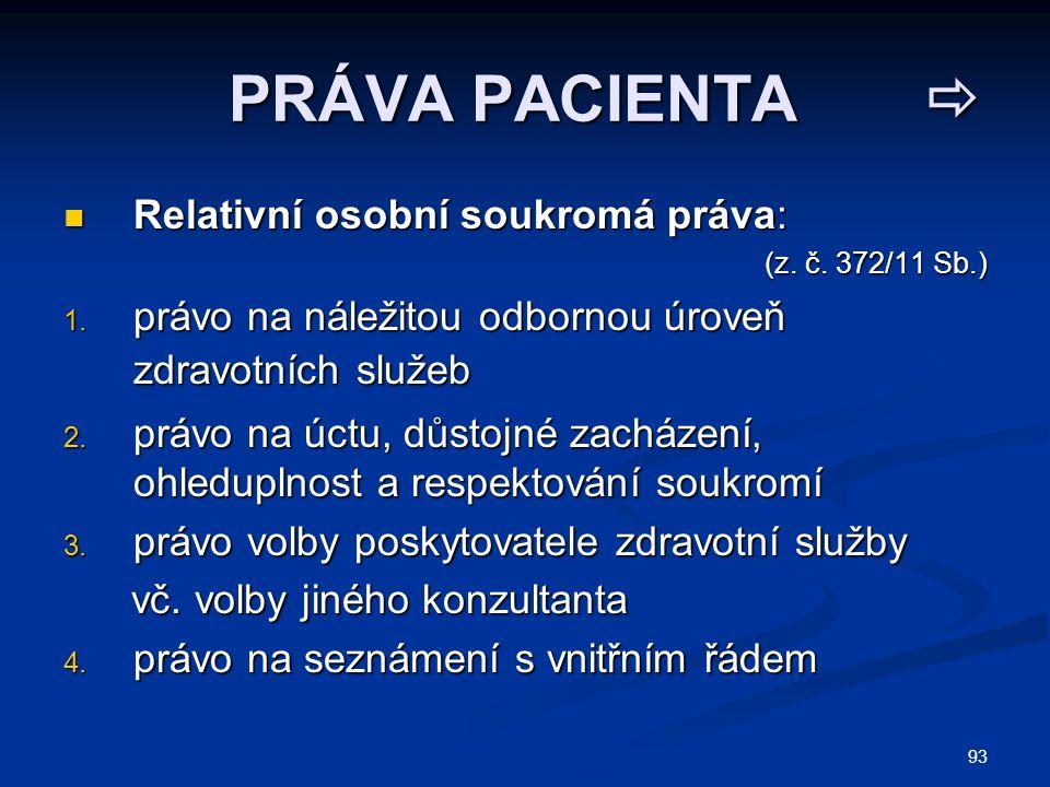 93 PRÁVA PACIENTA  PRÁVA PACIENTA  Relativní osobní soukromá práva: Relativní osobní soukromá práva: (z. č. 372/11 Sb.) (z. č. 372/11 Sb.) 1. právo